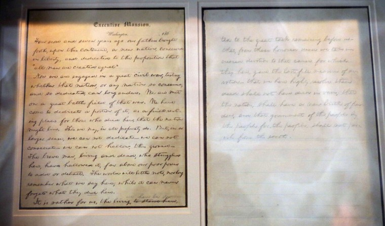 "The Nicolay copy of U.S. President Abraham Lincoln's Gettysburg Address speech is on display at the Library of Congress in Washington November 11, 2013. On November 19, 2013, it will be 150 years since the Gettysburg Address was delivered to a crowd of about 15,000 spectators by Massachusetts orator Edward Everett. Officially, Lincoln's two-minute speech was labelled ""remarks"" and yet it has stood the test of time and will be recited at commemoration ceremonies at Soldier's National Cemetery in Gettysburg on Tuesday. Picture taken November 11, 2013. (Gary Cameron  /REUTERS)The Nicolay copy of U.S. President Abraham Lincoln's Gettysburg Address speech is on display at the Library of Congress in Washington November 11, 2013. On November 19, 2013, it will be 150 years since the Gettysburg Address was delivered to a crowd of about 15,000 spectators by Massachusetts orator Edward Everett. Officially, Lincoln's two-minute speech was labelled ""remarks"" and yet it has stood the test of time and will be recited at commemoration ceremonies at Soldier's National Cemetery in Gettysburg on Tuesday. Picture taken November 11, 2013. (Gary Cameron  /REUTERS)"