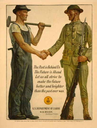 The past is behind us, the future is ahead. Let us all strive to make the future better and brighter than the past ever was. -- 1918 -- Soldier shaking hands with worker holding sledgehammer. (A. Hoen & Co./Library of Congress)